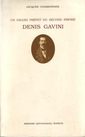 Un grand préfet du Second Empire: Denis Gavini par Jacques Charbonnier
