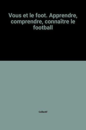 Vous et le foot. Apprendre, comprendre, connaître le football par Larousse