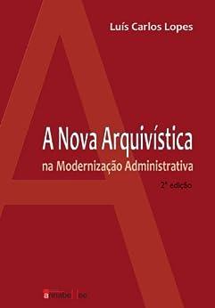 A nova arquivística na modernização administrativa (Portuguese Edition) de [Lopes, Luís Carlos]