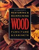 The Complete Guide to Restoring and Maintaining Wood Furniture and Cabinets