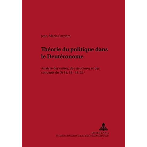 Théorie du politique dans le Deutéronome: Analyse des unités, des structures et des concepts de Dt 16,18-18,22
