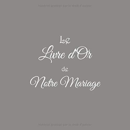 Le Livre d'Or de notre Mariage: Livre d'Or Mariage accessoire decoration deco idee cadeau couple femme homme fils fille invité famille livre dor mariage Couverture Gris