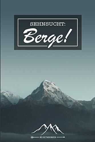 Sehnsucht Berge Reisetagebuch: Tagebuch für Urlaub mit Spruch Reisen und Wandern in den Bergen ca DIN A5 weiß über 110 Seiten