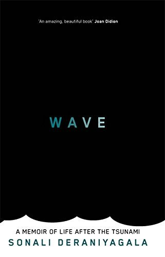 Wave: A Memoir of Life After the Tsunami by Sonali Deraniyagala (2013-03-12)