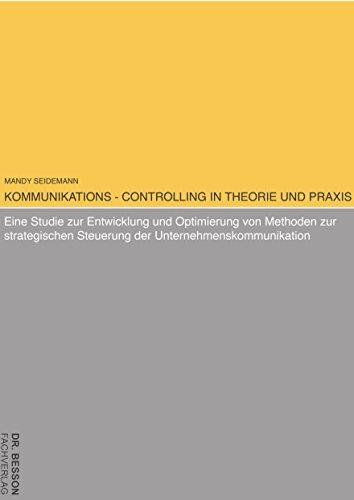 Kommunikations-Controlling in Theorie und Praxis: Eine Studie zur Entwicklung und Optimierung von Methoden zur strategischen Steuerung der Unternehmenskommunikation