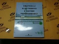 Controlli elettronici e sistemi programmabili. Tecnica professionale. Per la 3ª classe degli Ist. Professionali per l'industria e l'artigianato