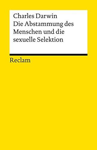 Die Abstammung des Menschen und die sexuelle Selektion: Eine Auswahl (Reclams Universal-Bibliothek)