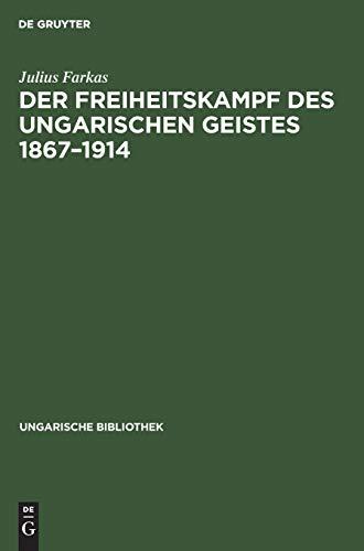 Der Freiheitskampf des ungarischen Geistes 1867 - 1914: ein Kapitel aus der Geschichte der neueren ungarischen Literatur (Ungarische Bibliothek, Band 25)