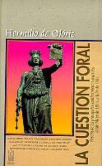 LA CUESTION FORAL: Reseña de los principales acontecimientos ocurridos desde Mayo de 1893 a Julio de 1894 (GURE KLASIKOAK) por HERMINIO DE OLORIZ AZPARREN