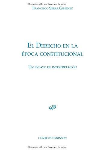 Derecho en la época constitucional,El (Colección Clásicos Dykinson) por Francisco Sierra Giménez