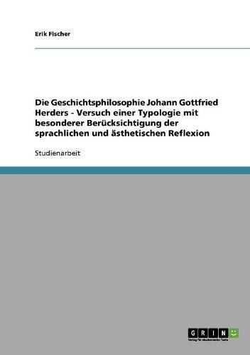 Die Geschichtsphilosophie Johann Gottfried Herders - Versuch einer Typologie mit besonderer Berücksichtigung der sprachlichen und ästhetischen Reflexion