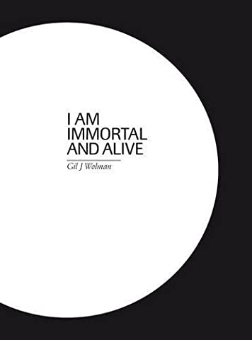 I am immortal and alive. Gil J. Wolman.