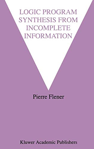 Logic Program Synthesis from Incomplete Information (The Springer International Series in Engineering and Computer Science)