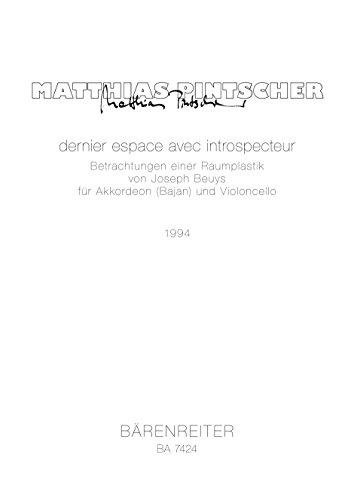 dernier espace avec introspecteur - Betrachtung einer Raumplastik von Joseph Beuys (1994) -Komposition für Bajan (Knopfakkordeon) und Violoncello-. Weiße Reihe. Spielpartitur(en), Stimme(n)