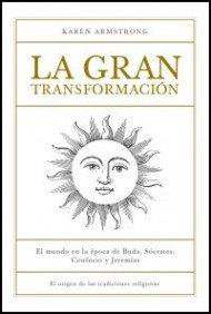 La gran transformación: Los orígenes de nuestras tradiciones religiosas. por Karen Armstrong