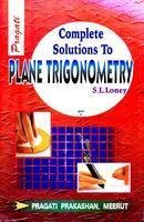 Complete Solutions To S. L. Loney's Plane Trigonometry Part 1