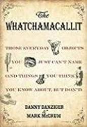 The Whatchamacallit: Those Everyday Objects You Just Can't Name (and Things You Think You Know about But Don't)