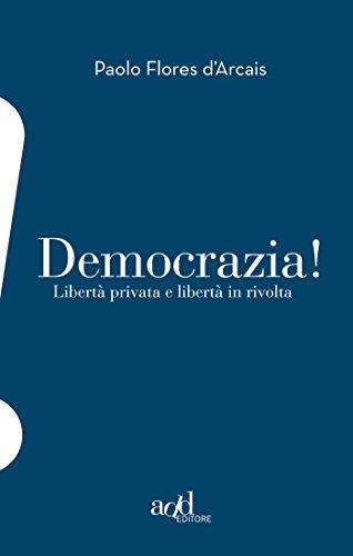Democrazia! Libert privata e libert in rivolta