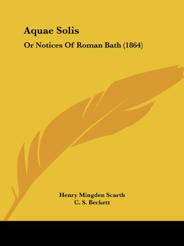 Aquae Solis: Or Notices Of Roman Bath (1864)