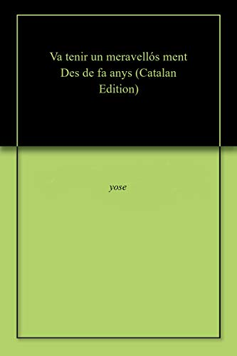 Va tenir un meravellós ment Des de fa anys (Catalan Edition) por yose