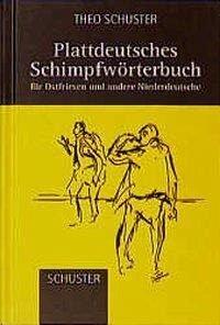 Plattdeutsches Schimpfwörterbuch für Ostfriesen und andere Niederdeutsche