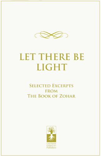 Let There be Light****************: Selected Excerpts from the Book of Zohar