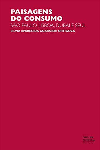 Paisagens do consumo: São Paulo, Lisboa, Dubai e Seul (Portuguese Edition)