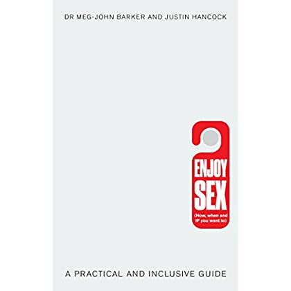 Enjoy Sex (How, When and If You Want to) : A Practical and Inclusive Guide