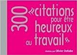 Telecharger Livres 300 citations pour etre heureux au travail de Olivier Dellabe 2 novembre 2011 (PDF,EPUB,MOBI) gratuits en Francaise