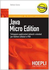 Java micro edition. Sviluppare applicazioni network-oriented per telefoni cellulari e PDA