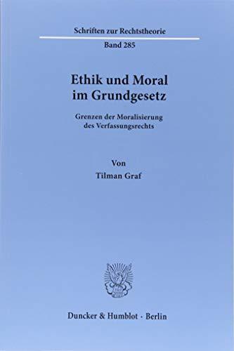 Ethik und Moral im Grundgesetz.: Grenzen der Moralisierung des Verfassungsrechts. (Schriften zur Rechtstheorie)