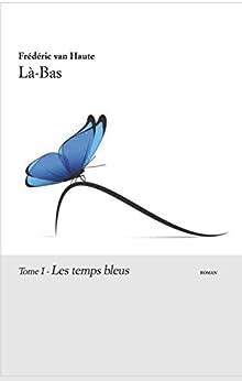 Là-Bas: Les temps bleus par [Van Haute, Frédéric]