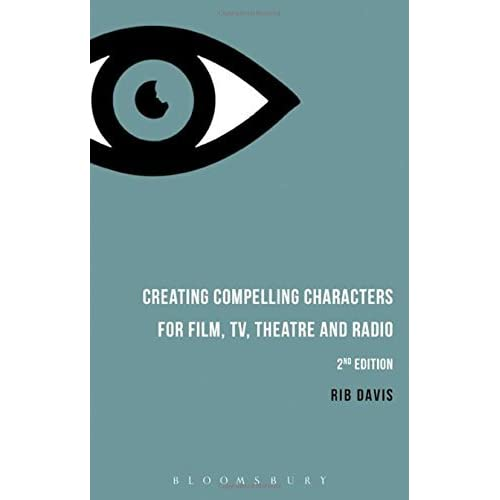 Creating Compelling Characters for Film, TV, Theatre and Radio by Rib Davis(2016-10-20)