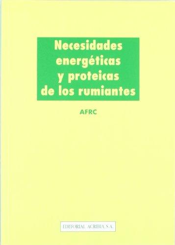 Necesidades energéticas y proteicas de los rumiantes por Afrc