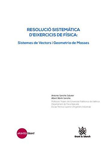 Resolució Sistemática D'eixercicis de Física: Sistemes de Vectors i Geometria de Masses (Apuntes Tirant)