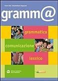 Gramm@. Grammatica, comunicazione, lessico. Per le Scuole superiori. Con espansione online