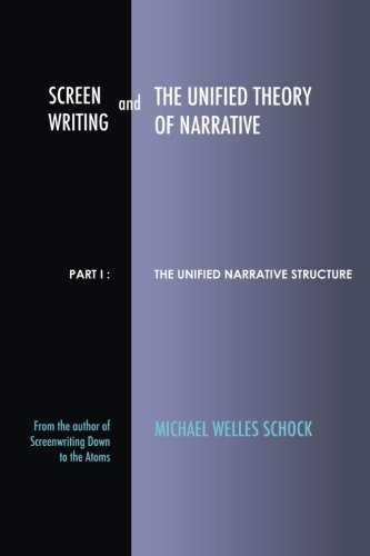 Screenwriting and The Unified Theory of Narrative: Part I - The Unified Narrative Structure by Michael Welles Schock (2015-10-29)  by  Michael Welles Schock