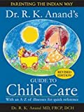 Dr. R.K.Anand's Guide to Child Care: Parenting the Indian Way