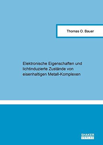 Elektronische Eigenschaften und lichtinduzierte Zustände von eisenhaltigen Metall-Komplexen (Berichte aus der Physik)