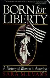 BORN FOR LIBERTY: A HISTORY OF WOMEN IN AMERICA.