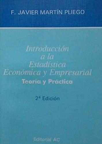 Introduccion a la estadistica economica y empresarial teoria y practica por F. J. Martin Pliego