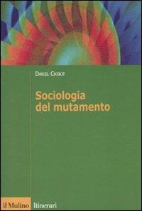 Sociologia del mutamento. Come cambiano le società