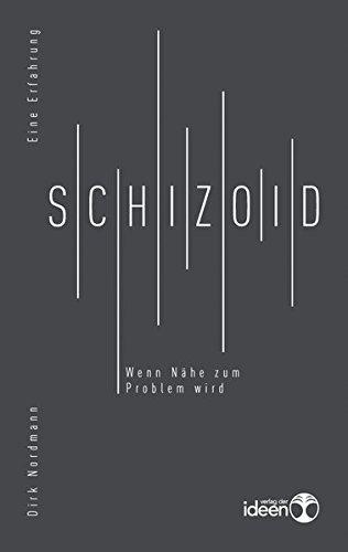 Schizoid: Wenn Nähe zum Problem wird. Eine Erfahrung