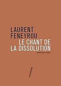 Le Chant de la dissolution par Laurent Feneyrou