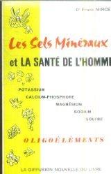 Les sels minéraux et la santé de l'homme, oligo-éléments - potassium, calcium-phosphore, mégnésium, sodium, souffre