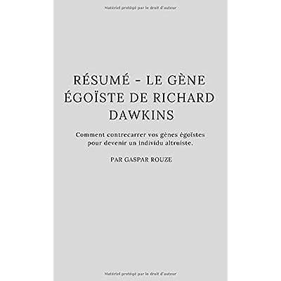 Résumé - Le Gène égoïste de Richard Dawkins: Comment contrecarrer vos gènes égoïstes pour devenir un individu altruiste.