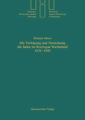 Die Verfolgung und Vernichtung der Juden im Reichsgau Wartheland 1939-1945 (Quellen und Studien des Deutschen Historischen Instituts Warschau, Band 17)