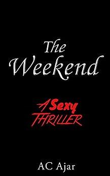 The Weekend: A Sexy Thriller (English Edition) von [Ajar, AC]