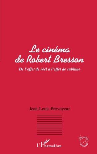 LE CINEMA DE ROBERT BRESSON: De l'effet de réel à l'effet de sublime