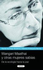 Wangari Maathai y otras mujeres sabias / Wangari Maathai and other wisdom women: De la ecologia hacia la paz / From Ecology to Peace por Marife Santiago Bolanos